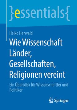 Wie Wissenschaft Länder, Gesellschaften, Religionen vereint von Herwald,  Heiko
