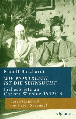 Wie wortreich ist die Sehnsucht von Borchardt,  Rudolf, Burdorf,  Dieter, Sprengel,  Peter