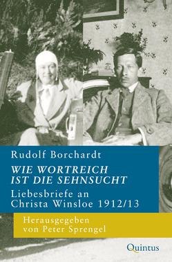 Wie wortreich ist die Sehnsucht von Borchardt,  Rudolf, Sprengel,  Peter