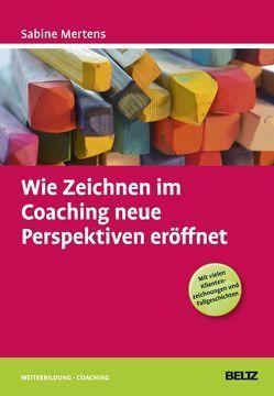 Wie Zeichnen im Coaching neue Perspektiven eröffnet von Mertens,  Sabine