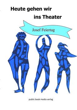 Heute gehen wir ins Theater von Feiertag,  Josef