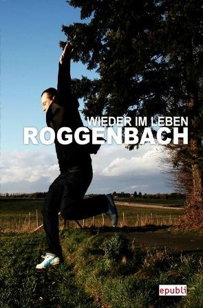 Wieder im Leben von Roggenbach,  D.