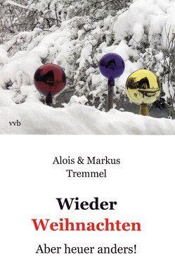 Wieder Weihnachten von Tremmel,  Alois, Tremmel,  Markus