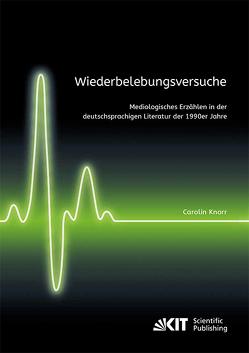 Wiederbelebungsversuche. Mediologisches Erzählen in der deutschsprachigen Literatur der 1990er Jahre von Knorr,  Carolin