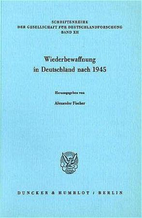 Wiederbewaffnung in Deutschland nach 1945. von Fischer,  Alexander