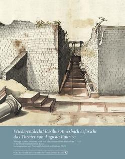 Wiederentdeckt! Basilius Amerbach erforscht das Theater von Augusta Raurica von Hufschmid,  Thomas, Pfäffli,  Barbara