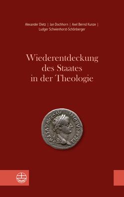 Wiederentdeckung des Staates in der Theologie von Dietz,  Alexander, Dochhorn,  Jan, Kunze,  Axel Bernd, Schwienhorst-Schönberger,  Ludger