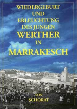 WIEDERGEBURT UND ERLEUCHTUNG DES JUNGEN WERTHER IN MARRAKESCH von Schorat,  Wolfgang