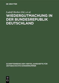 Wiedergutmachung in der Bundesrepublik Deutschland von Goschler,  Constantin, Herbst,  Ludolf