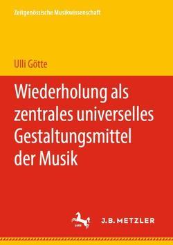 Wiederholung als zentrales universelles Gestaltungsmittel der Musik von Götte,  Ulli