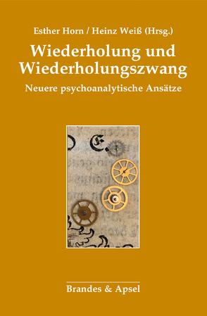Wiederholung und Wiederholungszwang von Horn,  Esther, Weiß,  Heinz