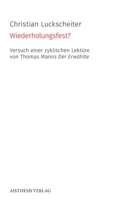 Wiederholungsfest? Versuch einer zyklischen Lektüre von Thomas Manns Der Erwählte von Luckscheiter,  Christian