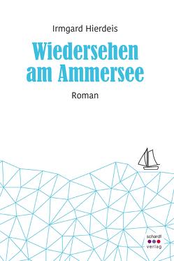 Wiedersehen am Ammersee von Hierdeis,  Irmgard