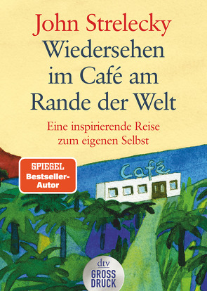 Wiedersehen im Café am Rande der Welt von Leeb,  Root, Lemke,  Bettina, Strelecky,  John