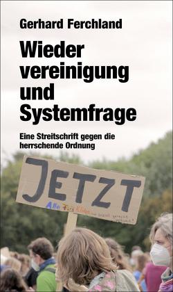 Wiedervereinigung und Systemfrage von Ferchland,  Gerhard