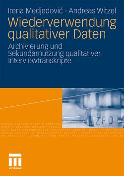 Wiederverwendung qualitativer Daten von Mauer,  Reiner, Medjedovic,  Irena, Mochmann,  Ekkehard, Watteler,  Oliver, Witzel,  Andreas