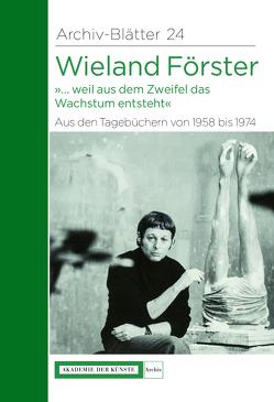 Wieland Förster. Aus den Tagebüchern von 1958 bis 1974 von Förster,  Eva, Krejsa,  Michael, Schwenger,  Hannes