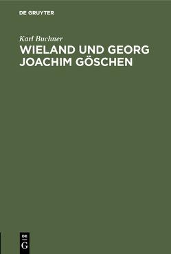 Wieland und Georg Joachim Göschen von Buchner,  Karl