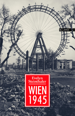 Wien 1945 von Steinthaler,  Evelyn