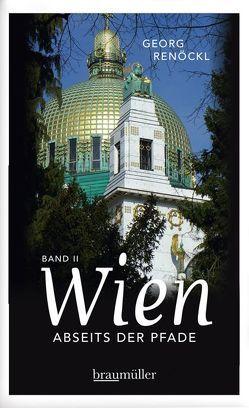 Wien abseits der Pfade Band II von Renöckl,  Georg