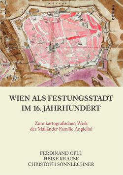 Wien als Festungsstadt im 16. Jahrhundert von Krause,  Heike, Opll,  Ferdinand, Sonnlechner,  Christoph