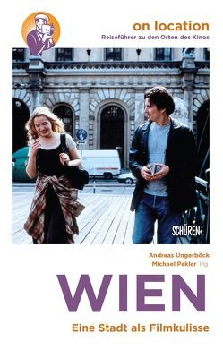 Wien – Eine Stadt als Filmkulisse von Pekler,  Michael, Ungerböck,  Andreas