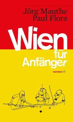 Wien für Anfänger von Flora,  Paul, Mauthe,  Jörg