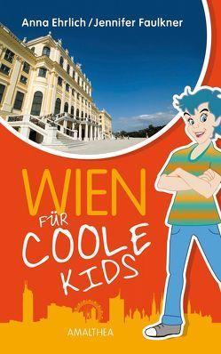 Wien für coole Kids von Ehrlich,  Anna, Faulkner,  Jennifer