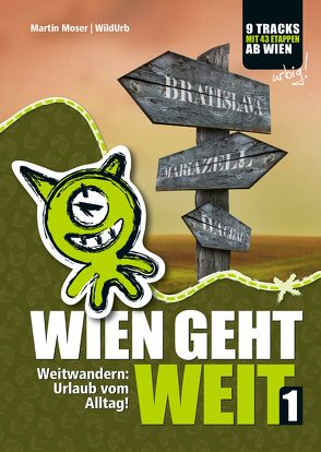 Wien geht weit, Weitwandern: Urlaub vom Alltag! von Moser,  Martin, Rittberger + Knapp