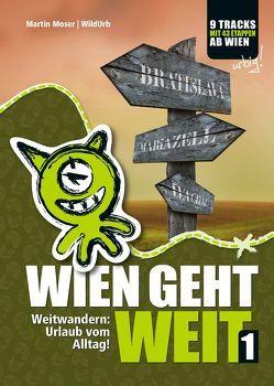 WIEN GEHT WEIT, Weitwandern: Urlaub vom Alltag! von Moser,  Martin