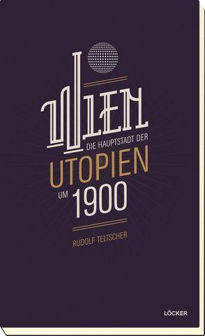 Wien-Hauptstadt der Utopien um 1900 von Teltscher,  Rudolf