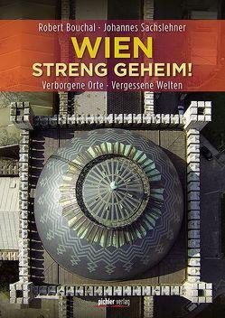 Wien streng geheim! von Bouchal,  Robert, Sachslehner,  Johannes