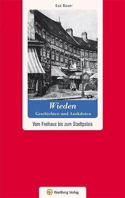 Wien-Wieden – Geschichten und Anekdoten von Bauer,  Eva