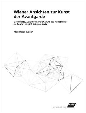 Wiener Ansichten zur Kunst der Avantgarde von Kaiser,  Maximilian