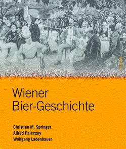 Wiener Bier-Geschichte von Ladenbauer,  Wolfgang, Paleczny,  Alfred, Springer,  Christian M.