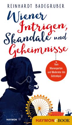 Wiener Intrigen, Skandale und Geheimnisse von Badegruber,  Reinhardt
