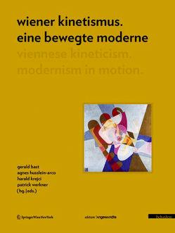 Wiener Kinetismus. Eine bewegte Moderne / Viennese Kineticism. Modernism in Motion von Bast,  Gerald, Husslein-Arco,  Agnes, Krejci,  Herbert, Werkner,  Patrick