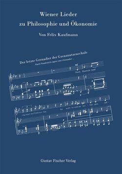 Wiener Lieder zu Philosophie und Ökonomie von Haberler,  Gottfried von, Helmstädter,  Ernst, Kaufmann,  Felix