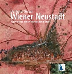 Wiener Neustadt – Geschichte einer bewegenden Stadt von Geissl,  Gerhard