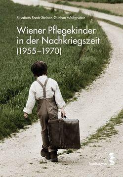 Wiener Pflegekinder in der Nachkriegszeit (1955-1970) von Raab-Steiner,  Elisabeth, Wolfgruber,  Gudrun
