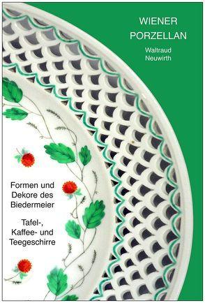 Wiener Porzellan, Formen und Dekore des Biedermeier von Neuwirth,  Waltraud