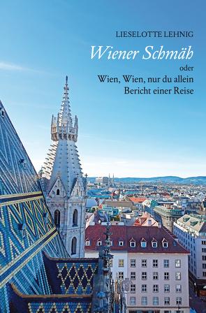 Wiener Schmäh – oder Wien, Wien, nur du allein von Lehnig,  Lieselotte