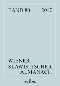 Wiener Slawistischer Almanach Band 80/2018 von Hansen-Löve,  Aage A, Könönen,  Maija, Reuther,  Tilmann, Rogatchevski,  Andrei