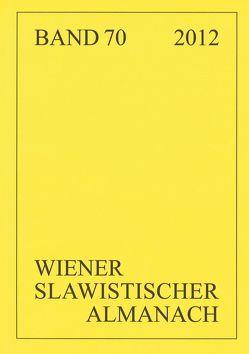 Wiener Slawistischer Almanach, Band 70/2012 von Hansen-Löve,  Aage A, Reuther,  Tilmann