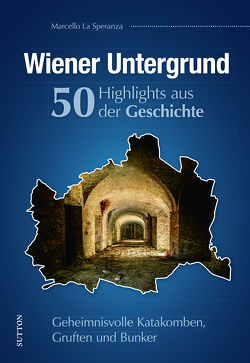 Wiener Untergrund. 55 Highlights aus der Geschichte von La Speranza,  Marcello