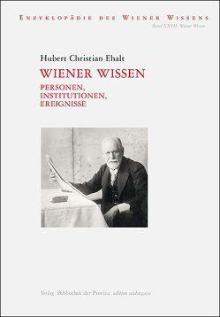 Wiener Wissen – Personen, Institutionen, Ereignisse von Ehalt,  Hubert Christian