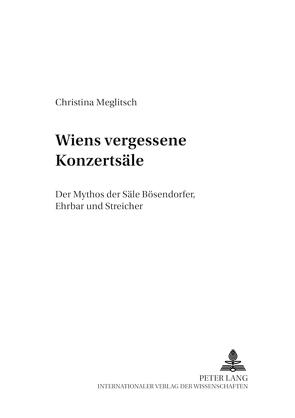 Wiens vergessene Konzertsäle von Meglitsch,  Christina
