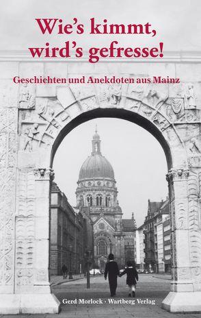 Wie's kimmt wird's gefressse – Geschichten und Anekdoten aus Mainz von Morlock,  Gerd