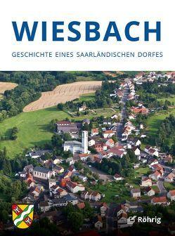 Wiesbach. Geschichte eines saarländischen Dorfes von Kuhn,  Bärbel, Maas,  Hans Günther, Schorr,  Andreas