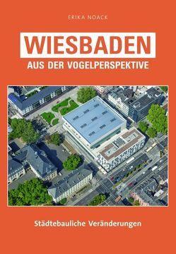 Wiesbaden aus der Vogelperspektive von Noack,  Erika